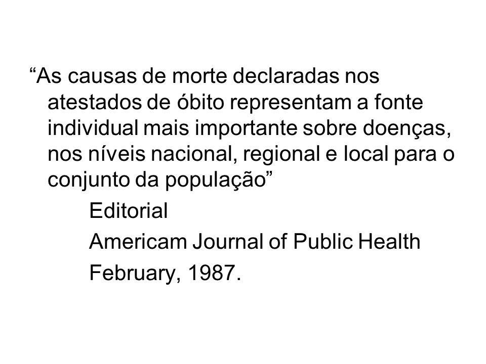 As causas de morte declaradas nos atestados de óbito representam a fonte individual mais importante sobre doenças, nos níveis nacional, regional e local para o conjunto da população Editorial Americam Journal of Public Health February, 1987.
