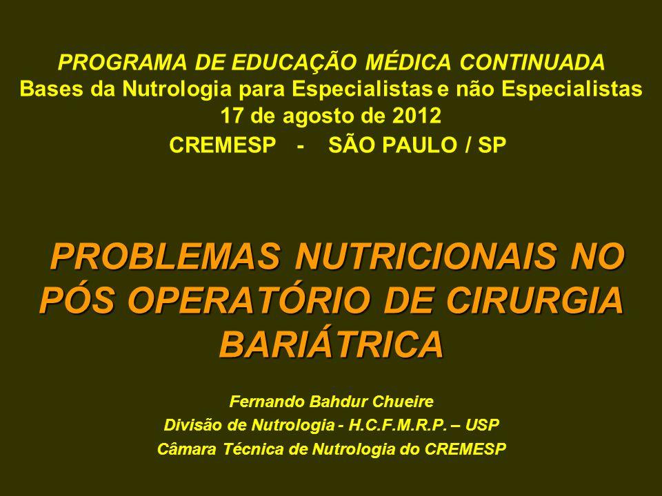 PROBLEMAS NUTRICIONAIS NO PÓS OPERATÓRIO DE CIRURGIA BARIÁTRICA PROGRAMA DE EDUCAÇÃO MÉDICA CONTINUADA Bases da Nutrologia para Especialistas e não Es