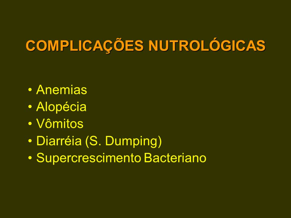 COMPLICAÇÕES NUTROLÓGICAS Anemias Alopécia Vômitos Diarréia (S. Dumping) Supercrescimento Bacteriano