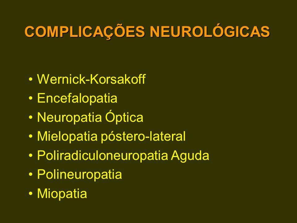 COMPLICAÇÕES NEUROLÓGICAS Wernick-Korsakoff Encefalopatia Neuropatia Óptica Mielopatia póstero-lateral Poliradiculoneuropatia Aguda Polineuropatia Mio