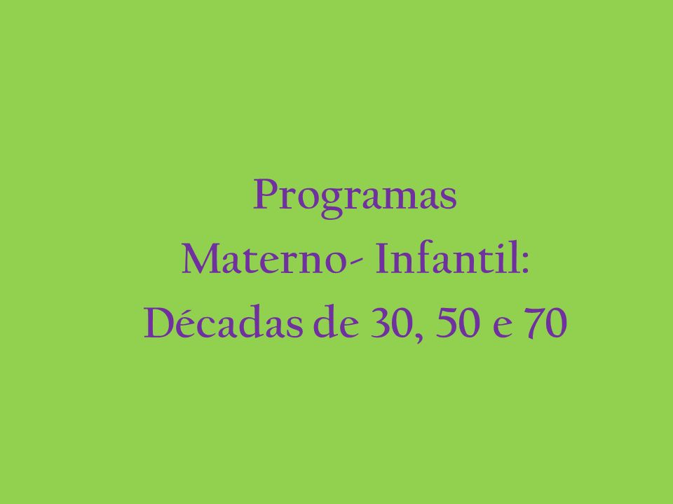Programas Materno- Infantil: Décadas de 30, 50 e 70