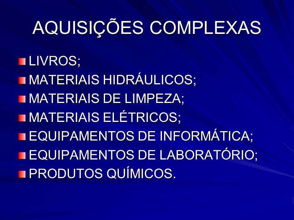 AQUISIÇÕES COMPLEXAS LIVROS; MATERIAIS HIDRÁULICOS; MATERIAIS DE LIMPEZA; MATERIAIS ELÉTRICOS; EQUIPAMENTOS DE INFORMÁTICA; EQUIPAMENTOS DE LABORATÓRIO; PRODUTOS QUÍMICOS.
