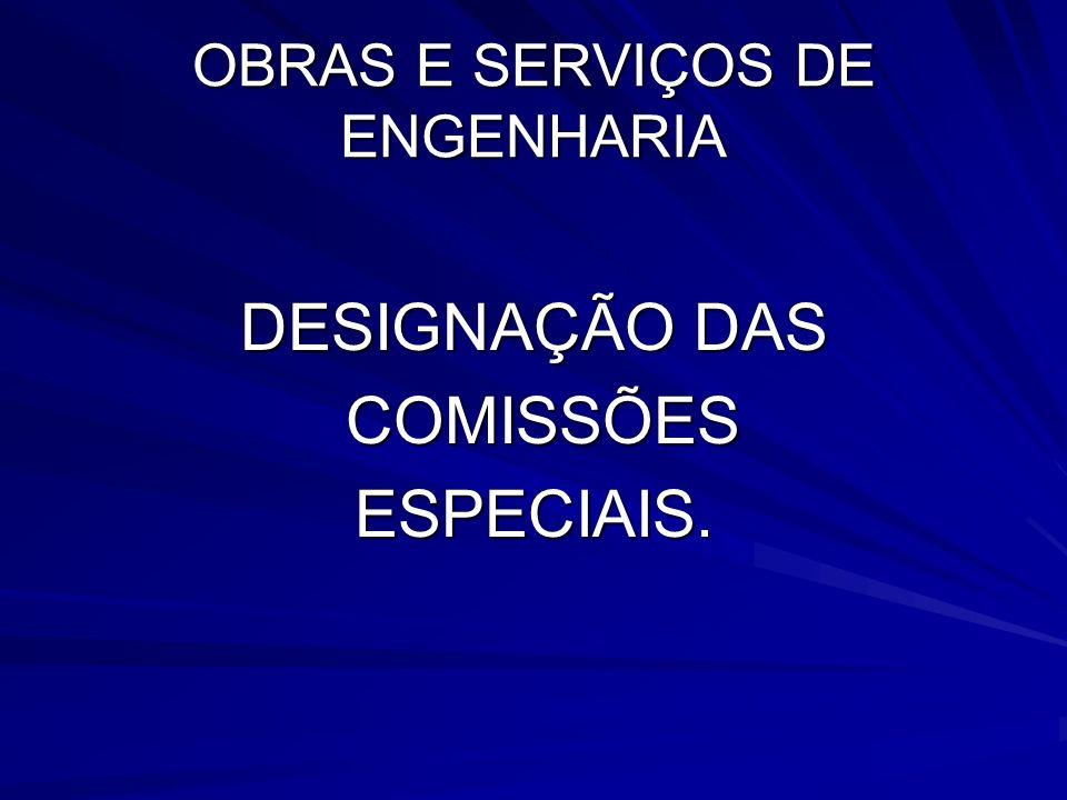 OBRAS E SERVIÇOS DE ENGENHARIA DESIGNAÇÃO DAS COMISSÕES COMISSÕESESPECIAIS.