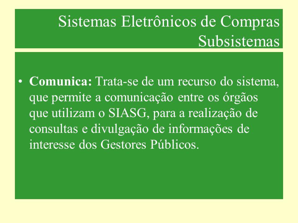 Sistemas Eletrônicos de Compras Subsistemas Comunica: Trata-se de um recurso do sistema, que permite a comunicação entre os órgãos que utilizam o SIAS