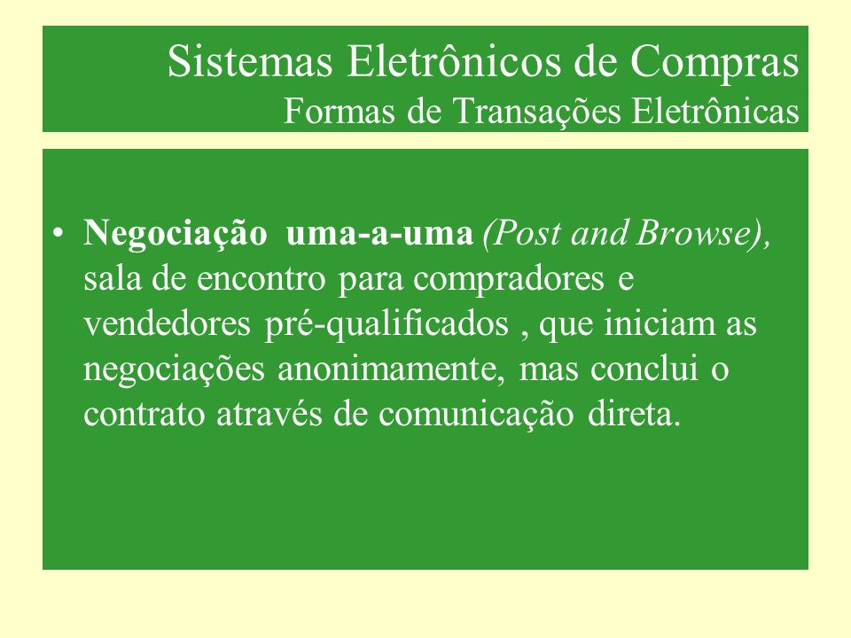 Sistemas Eletrônicos de Compras Formas de Transações Eletrônicas Negociação uma-a-uma (Post and Browse), sala de encontro para compradores e vendedore
