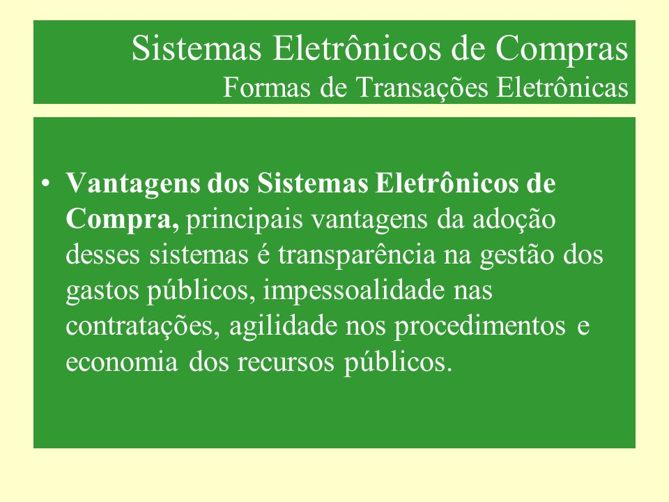 Sistemas Eletrônicos de Compras Formas de Transações Eletrônicas Vantagens dos Sistemas Eletrônicos de Compra, principais vantagens da adoção desses s