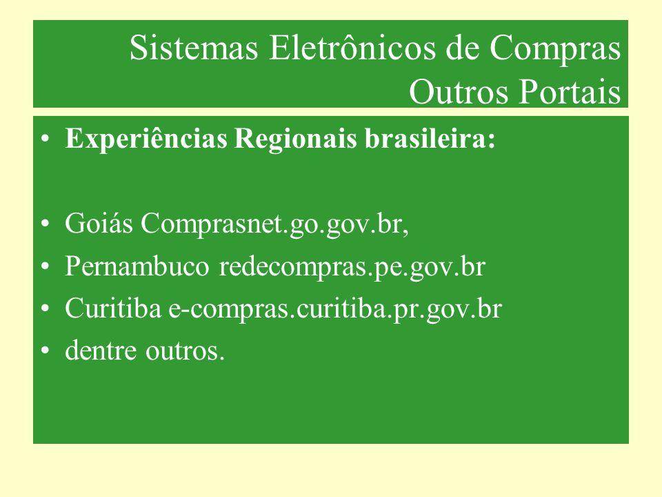Sistemas Eletrônicos de Compras Outros Portais Experiências Regionais brasileira: Goiás Comprasnet.go.gov.br, Pernambuco redecompras.pe.gov.br Curitib