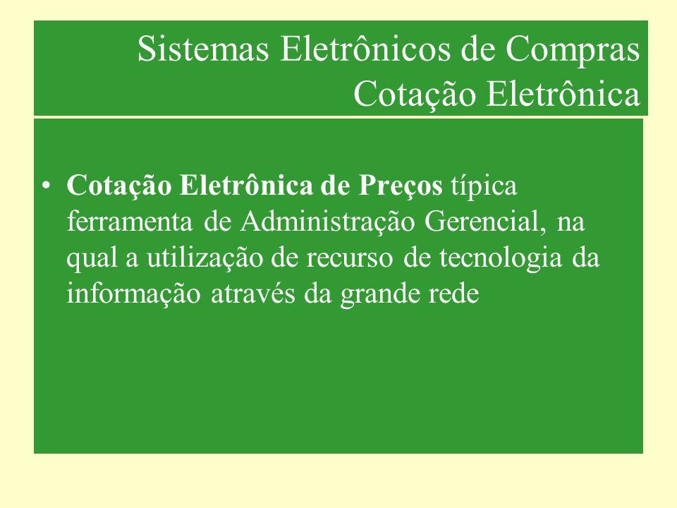 Sistemas Eletrônicos de Compras Cotação Eletrônica Cotação Eletrônica de Preços típica ferramenta de Administração Gerencial, na qual a utilização de