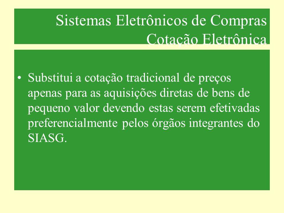 Sistemas Eletrônicos de Compras Cotação Eletrônica Substitui a cotação tradicional de preços apenas para as aquisições diretas de bens de pequeno valo