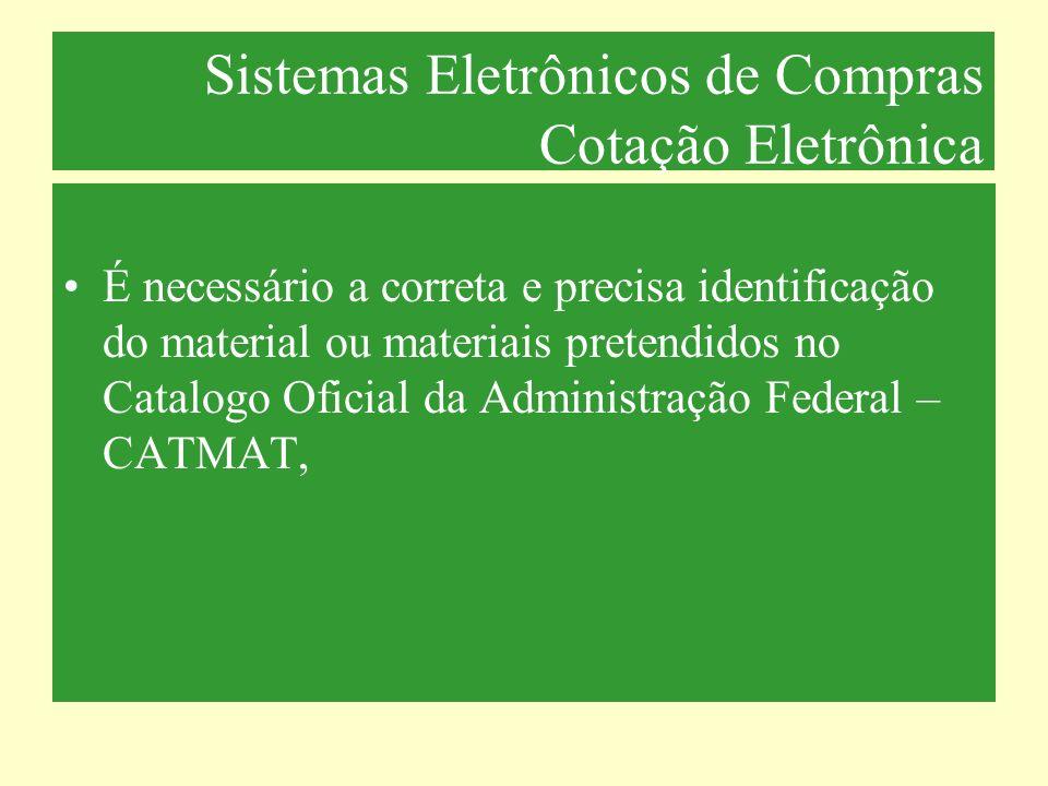 Sistemas Eletrônicos de Compras Cotação Eletrônica É necessário a correta e precisa identificação do material ou materiais pretendidos no Catalogo Ofi