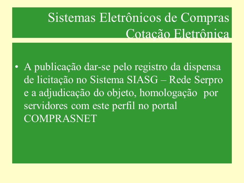 Sistemas Eletrônicos de Compras Cotação Eletrônica A publicação dar-se pelo registro da dispensa de licitação no Sistema SIASG – Rede Serpro e a adjud