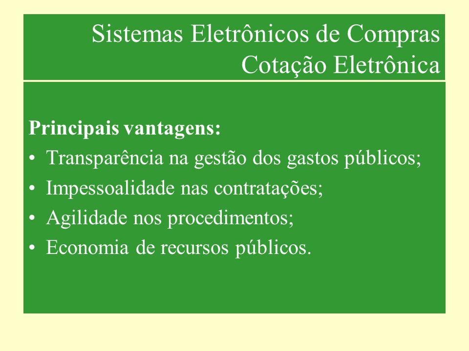 Sistemas Eletrônicos de Compras Cotação Eletrônica Principais vantagens: Transparência na gestão dos gastos públicos; Impessoalidade nas contratações;