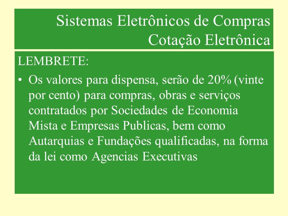 Sistemas Eletrônicos de Compras Cotação Eletrônica LEMBRETE: Os valores para dispensa, serão de 20% (vinte por cento) para compras, obras e serviços c
