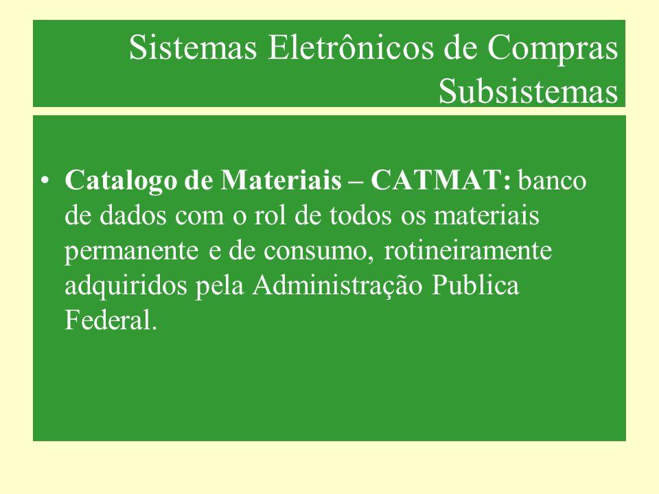 Sistemas Eletrônicos de Compras Subsistemas Catalogo de Materiais – CATMAT: banco de dados com o rol de todos os materiais permanente e de consumo, ro