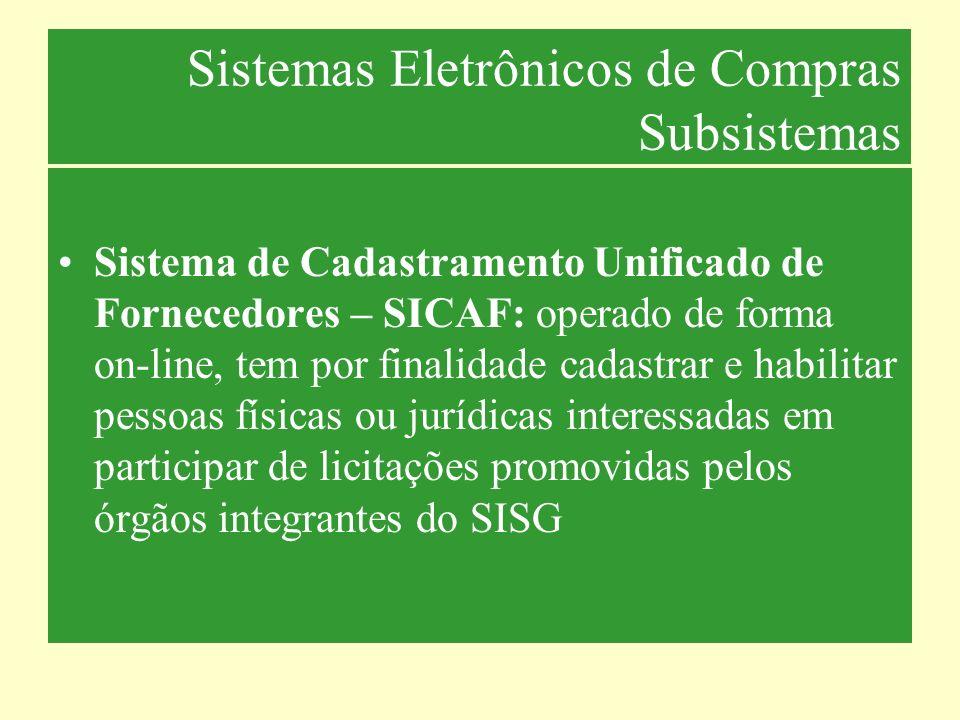 Sistemas Eletrônicos de Compras Subsistemas Sistema de Cadastramento Unificado de Fornecedores – SICAF: operado de forma on-line, tem por finalidade c