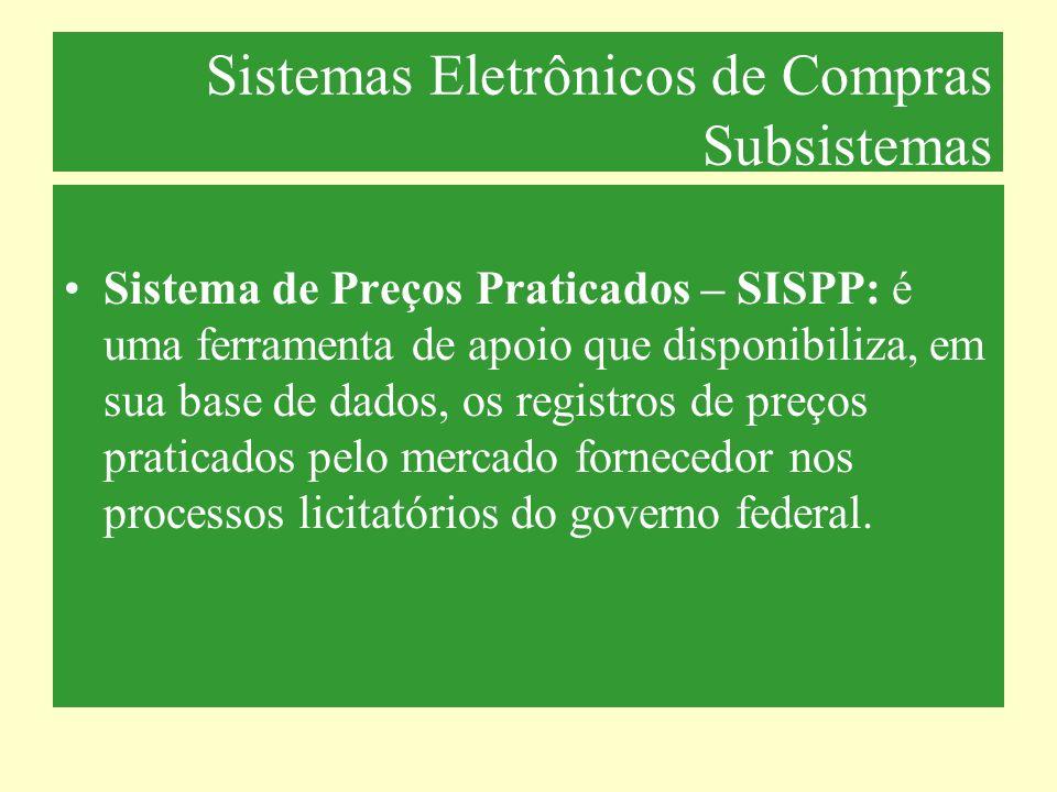 Sistemas Eletrônicos de Compras Subsistemas Sistema de Preços Praticados – SISPP: é uma ferramenta de apoio que disponibiliza, em sua base de dados, o