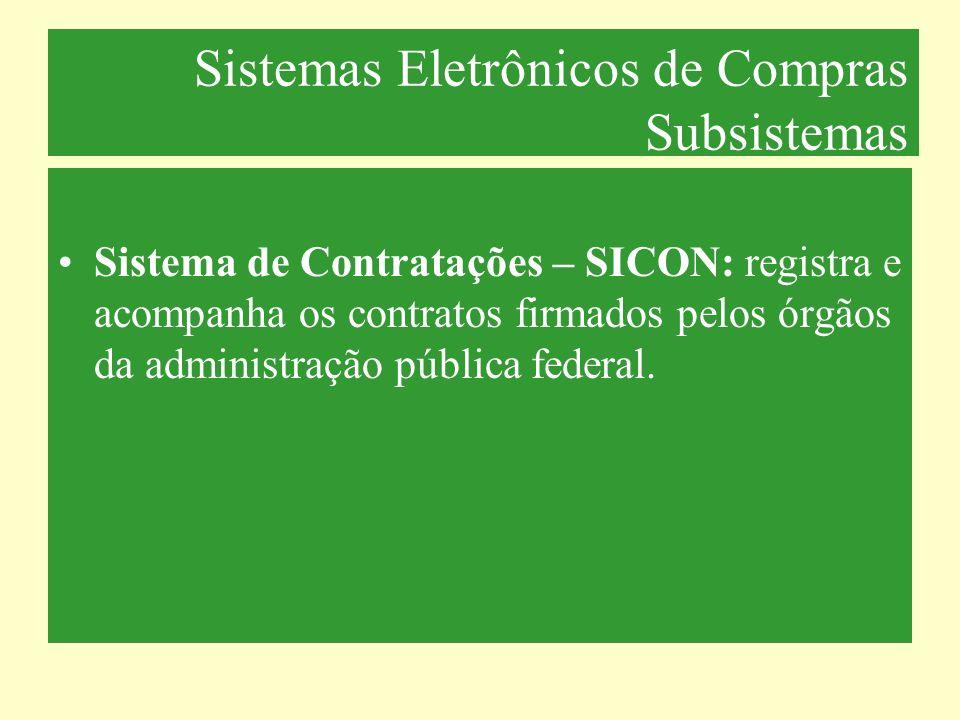 Sistemas Eletrônicos de Compras Subsistemas Sistema de Contratações – SICON: registra e acompanha os contratos firmados pelos órgãos da administração