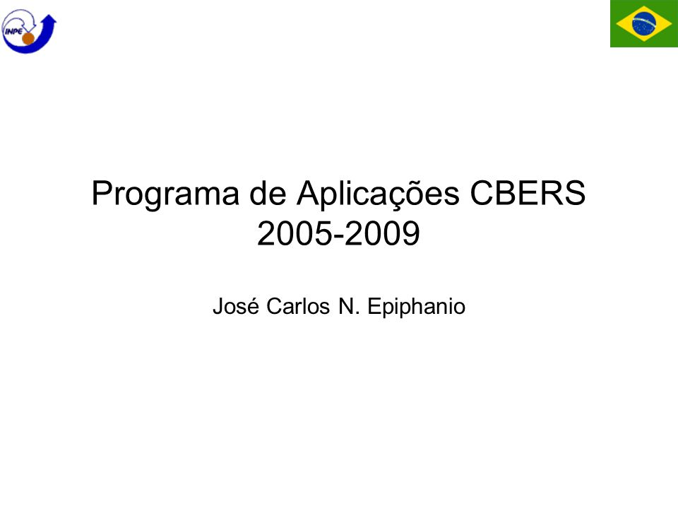 Programa de Aplicações CBERS 2005-2009 José Carlos N. Epiphanio