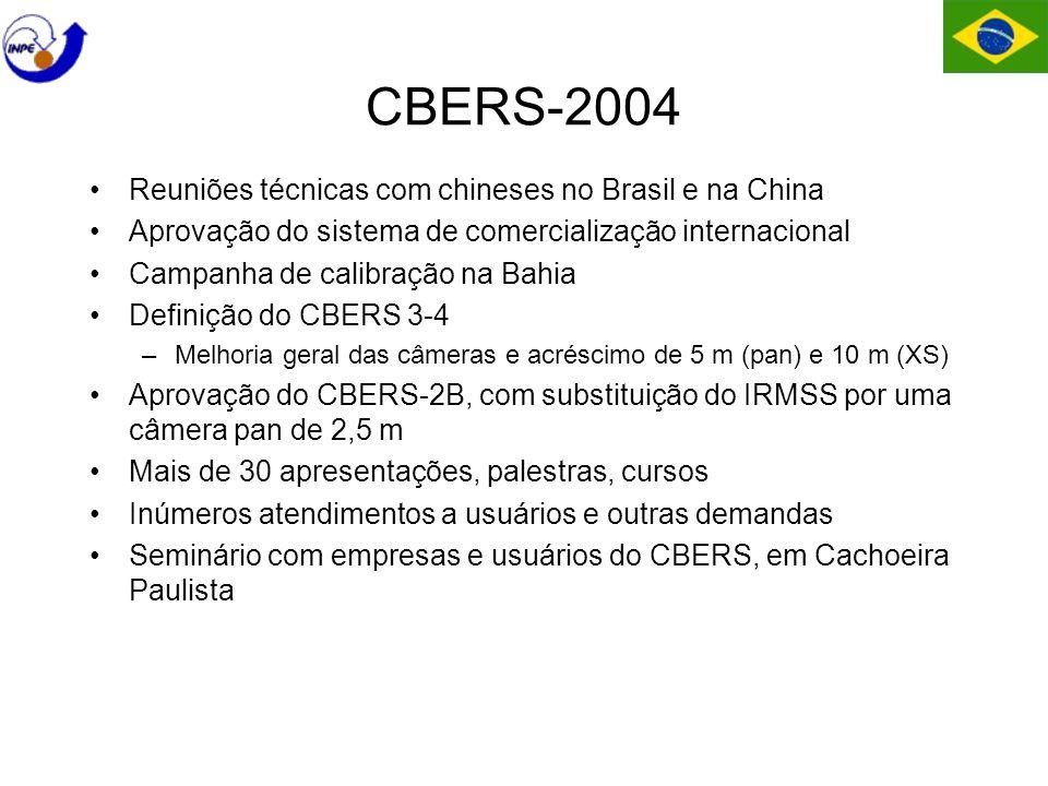 CBERS-2004 Reuniões técnicas com chineses no Brasil e na China Aprovação do sistema de comercialização internacional Campanha de calibração na Bahia Definição do CBERS 3-4 –Melhoria geral das câmeras e acréscimo de 5 m (pan) e 10 m (XS) Aprovação do CBERS-2B, com substituição do IRMSS por uma câmera pan de 2,5 m Mais de 30 apresentações, palestras, cursos Inúmeros atendimentos a usuários e outras demandas Seminário com empresas e usuários do CBERS, em Cachoeira Paulista