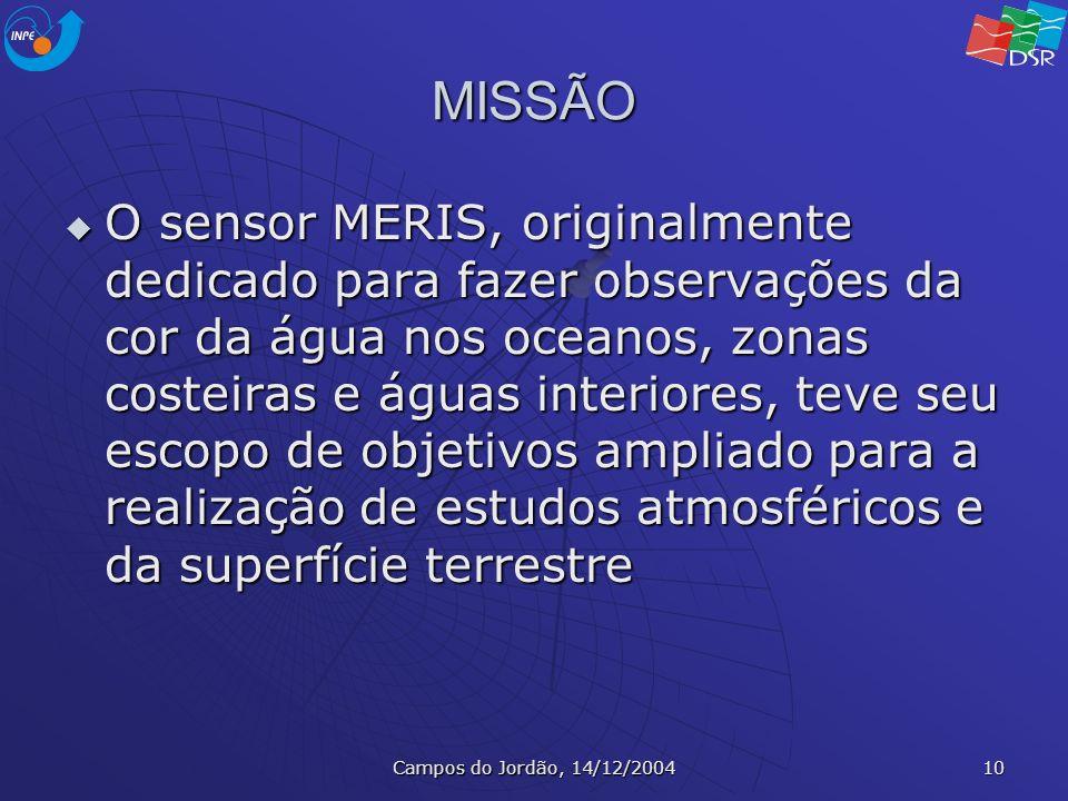 Campos do Jordão, 14/12/2004 10 MISSÃO O sensor MERIS, originalmente dedicado para fazer observações da cor da água nos oceanos, zonas costeiras e águ