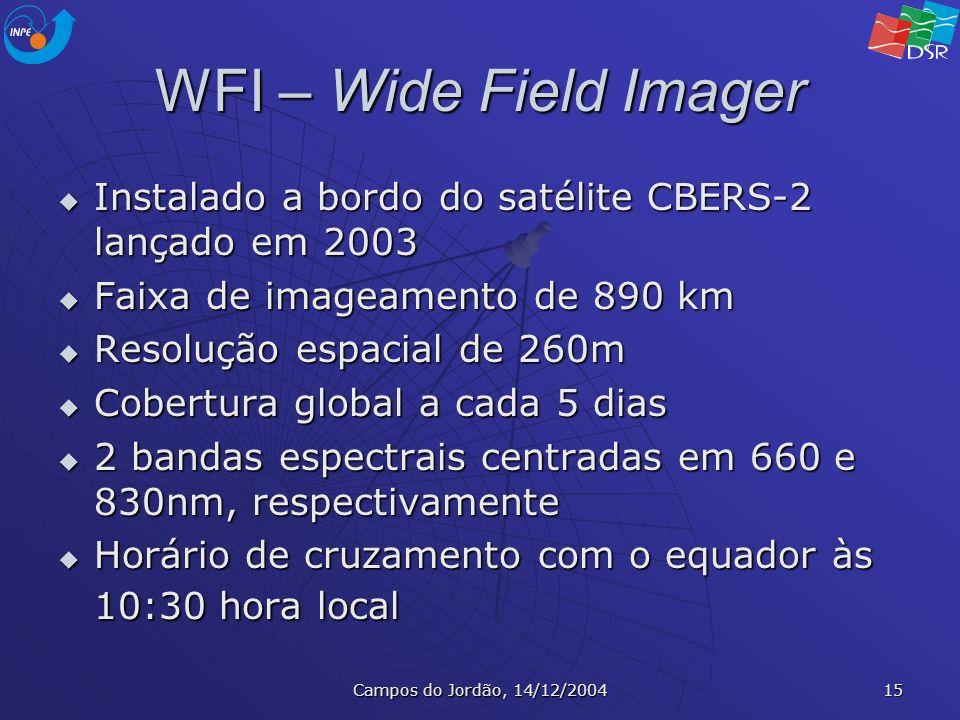 Campos do Jordão, 14/12/2004 15 WFI – Wide Field Imager Instalado a bordo do satélite CBERS-2 lançado em 2003 Instalado a bordo do satélite CBERS-2 la