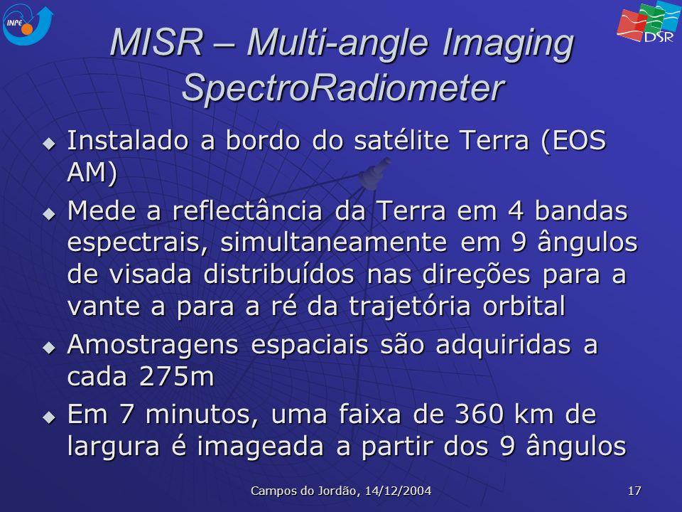 Campos do Jordão, 14/12/2004 17 MISR – Multi-angle Imaging SpectroRadiometer Instalado a bordo do satélite Terra (EOS AM) Instalado a bordo do satélit