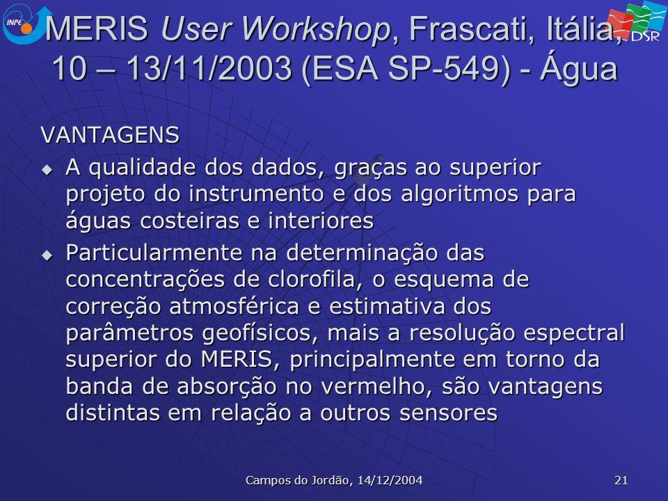 Campos do Jordão, 14/12/2004 21 MERIS User Workshop, Frascati, Itália, 10 – 13/11/2003 (ESA SP-549) - Água VANTAGENS A qualidade dos dados, graças ao