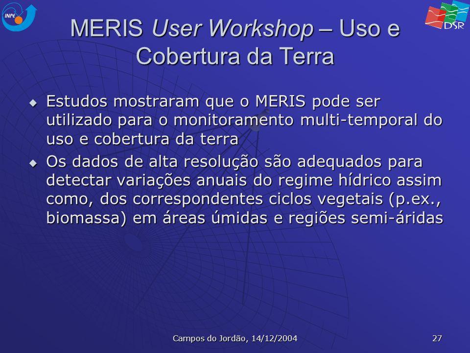 Campos do Jordão, 14/12/2004 27 MERIS User Workshop – Uso e Cobertura da Terra Estudos mostraram que o MERIS pode ser utilizado para o monitoramento m