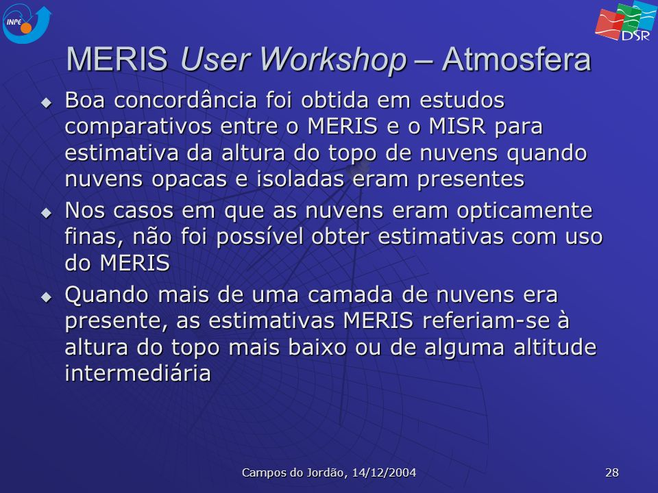 Campos do Jordão, 14/12/2004 28 MERIS User Workshop – Atmosfera Boa concordância foi obtida em estudos comparativos entre o MERIS e o MISR para estima