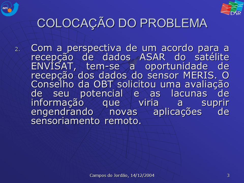 Campos do Jordão, 14/12/2004 3 COLOCAÇÃO DO PROBLEMA 2. Com a perspectiva de um acordo para a recepção de dados ASAR do satélite ENVISAT, tem-se a opo