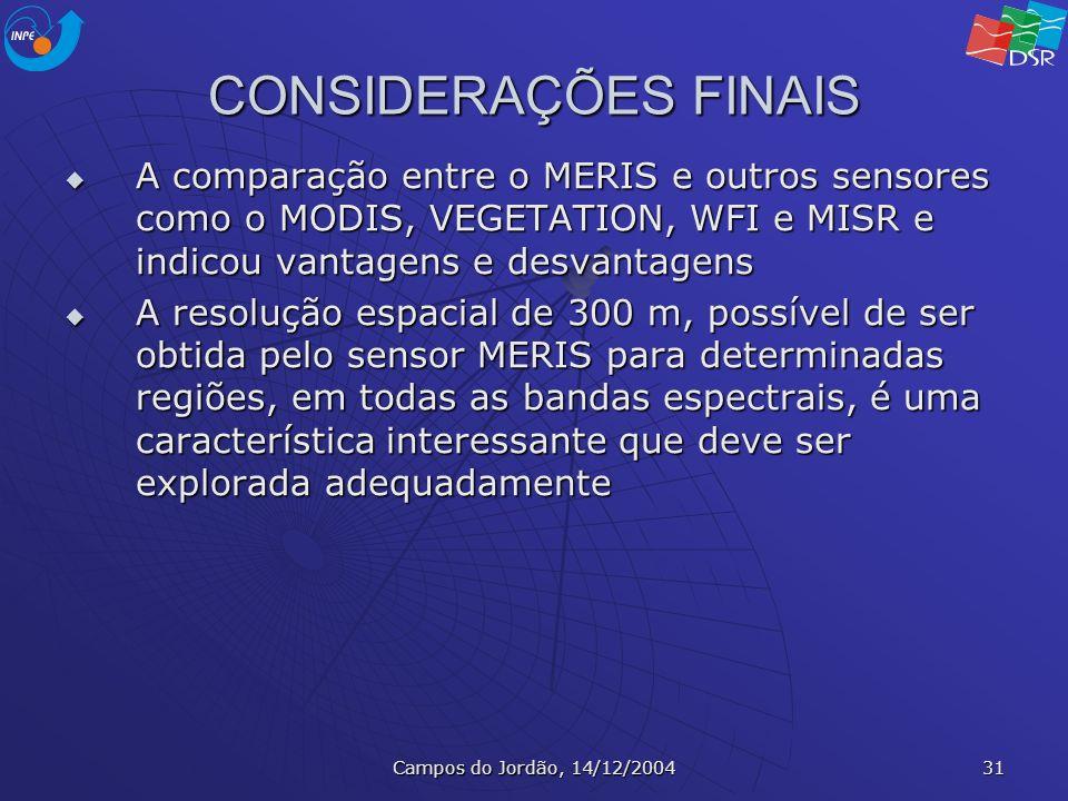 Campos do Jordão, 14/12/2004 31 CONSIDERAÇÕES FINAIS A comparação entre o MERIS e outros sensores como o MODIS, VEGETATION, WFI e MISR e indicou vanta