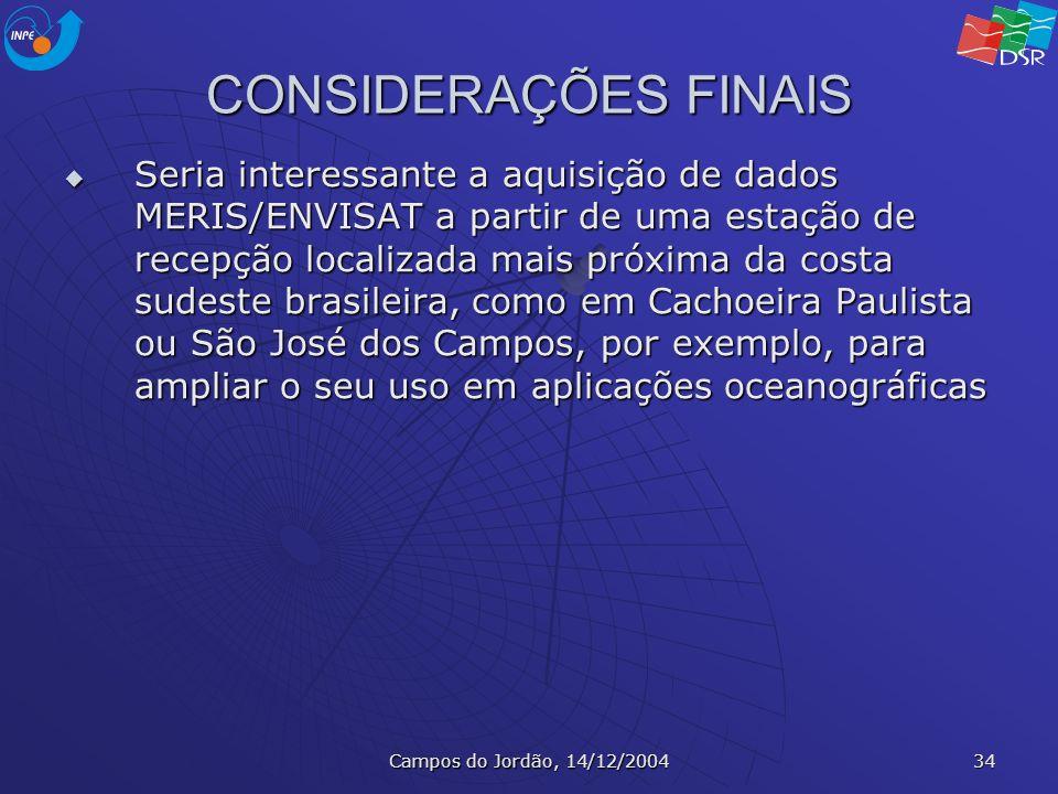 Campos do Jordão, 14/12/2004 34 CONSIDERAÇÕES FINAIS Seria interessante a aquisição de dados MERIS/ENVISAT a partir de uma estação de recepção localiz