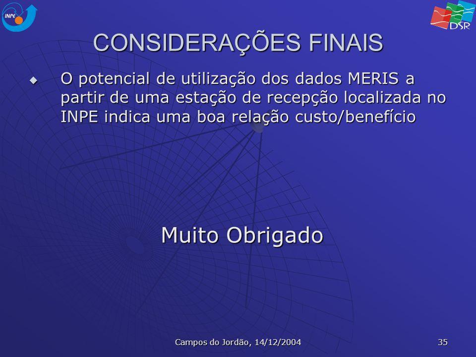 Campos do Jordão, 14/12/2004 35 CONSIDERAÇÕES FINAIS O potencial de utilização dos dados MERIS a partir de uma estação de recepção localizada no INPE