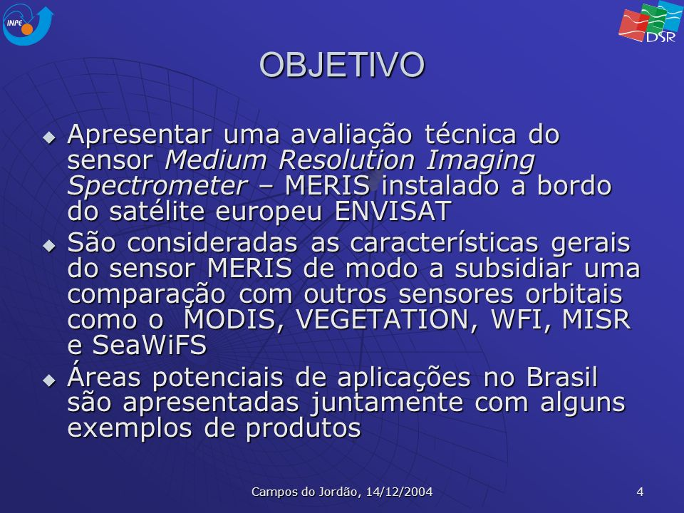Campos do Jordão, 14/12/2004 4 OBJETIVO Apresentar uma avaliação técnica do sensor Medium Resolution Imaging Spectrometer – MERIS instalado a bordo do