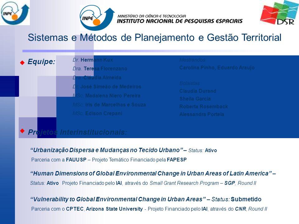 Sistemas e Métodos de Planejamento e Gestão Territorial Equipe: Mestrandos Carolina Pinho, Eduardo Araujo Bolsistas Claudia Durand Sheila Garcia Rober