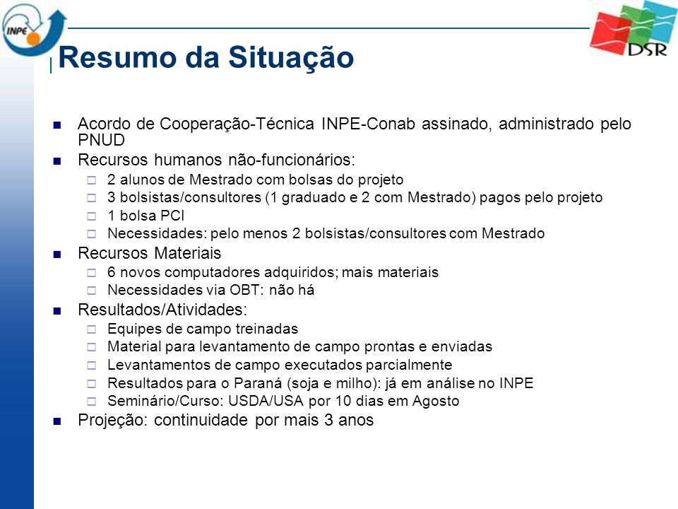 Resumo da Situação Acordo de Cooperação-Técnica INPE-Conab assinado, administrado pelo PNUD Recursos humanos não-funcionários: 2 alunos de Mestrado co