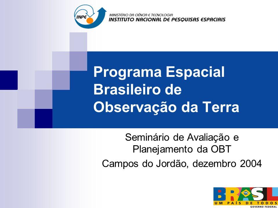 Programa Espacial Brasileiro de Observação da Terra Seminário de Avaliação e Planejamento da OBT Campos do Jordão, dezembro 2004