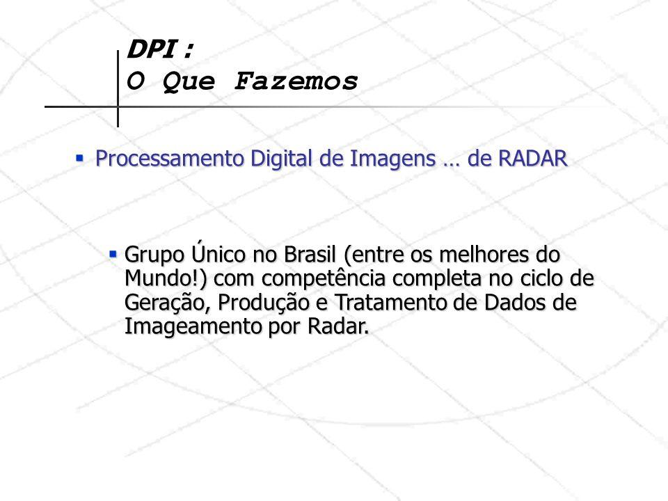 DPI : O Que Fazemos Processamento Digital de Imagens … de RADAR Processamento Digital de Imagens … de RADAR Grupo Único no Brasil (entre os melhores d