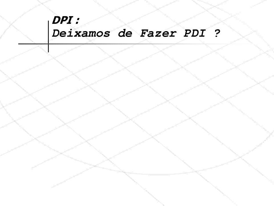 DPI : Deixamos de Fazer PDI ?