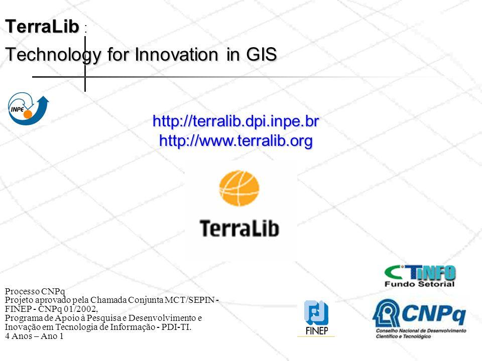 TerraLib Technology for Innovation in GIS TerraLib : Technology for Innovation in GIS Processo CNPq Projeto aprovado pela Chamada Conjunta MCT/SEPIN - FINEP - CNPq 01/2002, Programa de Apoio à Pesquisa e Desenvolvimento e Inovação em Tecnologia de Informação - PDI-TI.
