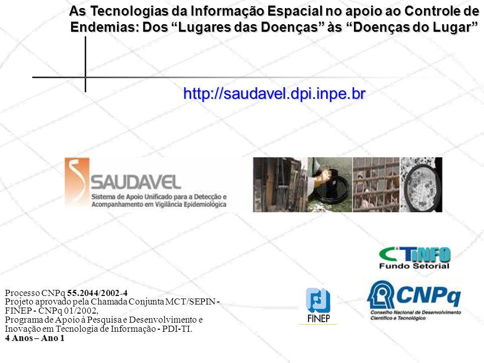 As Tecnologias da Informação Espacial no apoio ao Controle de Endemias: Dos Lugares das Doenças às Doenças do Lugar http://saudavel.dpi.inpe.br Processo CNPq 55.2044/2002-4 Projeto aprovado pela Chamada Conjunta MCT/SEPIN - FINEP - CNPq 01/2002, Programa de Apoio à Pesquisa e Desenvolvimento e Inovação em Tecnologia de Informação - PDI-TI.