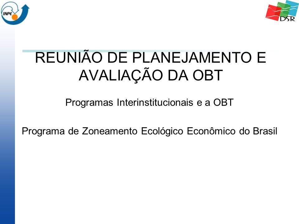 REUNIÃO DE PLANEJAMENTO E AVALIAÇÃO DA OBT Programas Interinstitucionais e a OBT Programa de Zoneamento Ecológico Econômico do Brasil