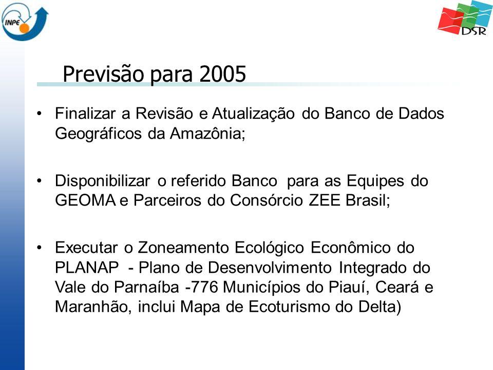 Finalizar a Revisão e Atualização do Banco de Dados Geográficos da Amazônia; Disponibilizar o referido Banco para as Equipes do GEOMA e Parceiros do Consórcio ZEE Brasil; Executar o Zoneamento Ecológico Econômico do PLANAP - Plano de Desenvolvimento Integrado do Vale do Parnaíba -776 Municípios do Piauí, Ceará e Maranhão, inclui Mapa de Ecoturismo do Delta) Previsão para 2005