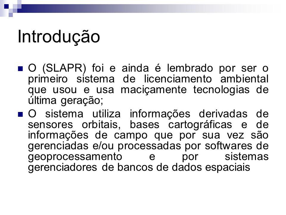 Introdução O (SLAPR) foi e ainda é lembrado por ser o primeiro sistema de licenciamento ambiental que usou e usa maciçamente tecnologias de última ger