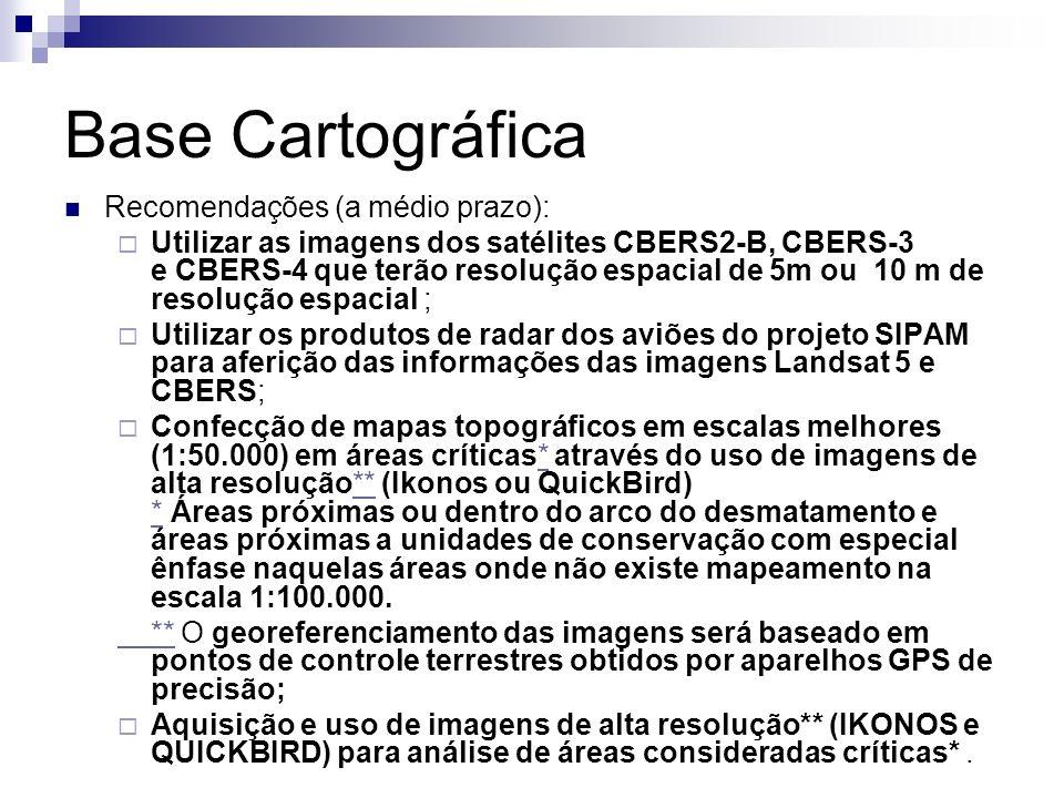 Base Cartográfica Recomendações (a médio prazo): Utilizar as imagens dos satélites CBERS2-B, CBERS-3 e CBERS-4 que terão resolução espacial de 5m ou 1