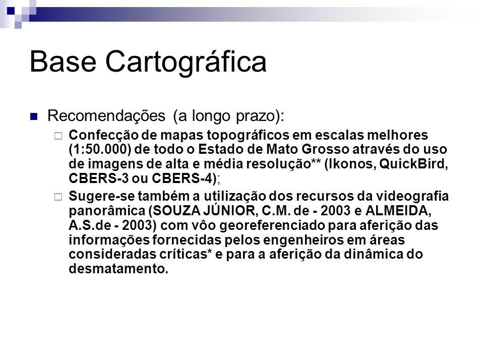 Base Cartográfica Recomendações (a longo prazo): Confecção de mapas topográficos em escalas melhores (1:50.000) de todo o Estado de Mato Grosso atravé