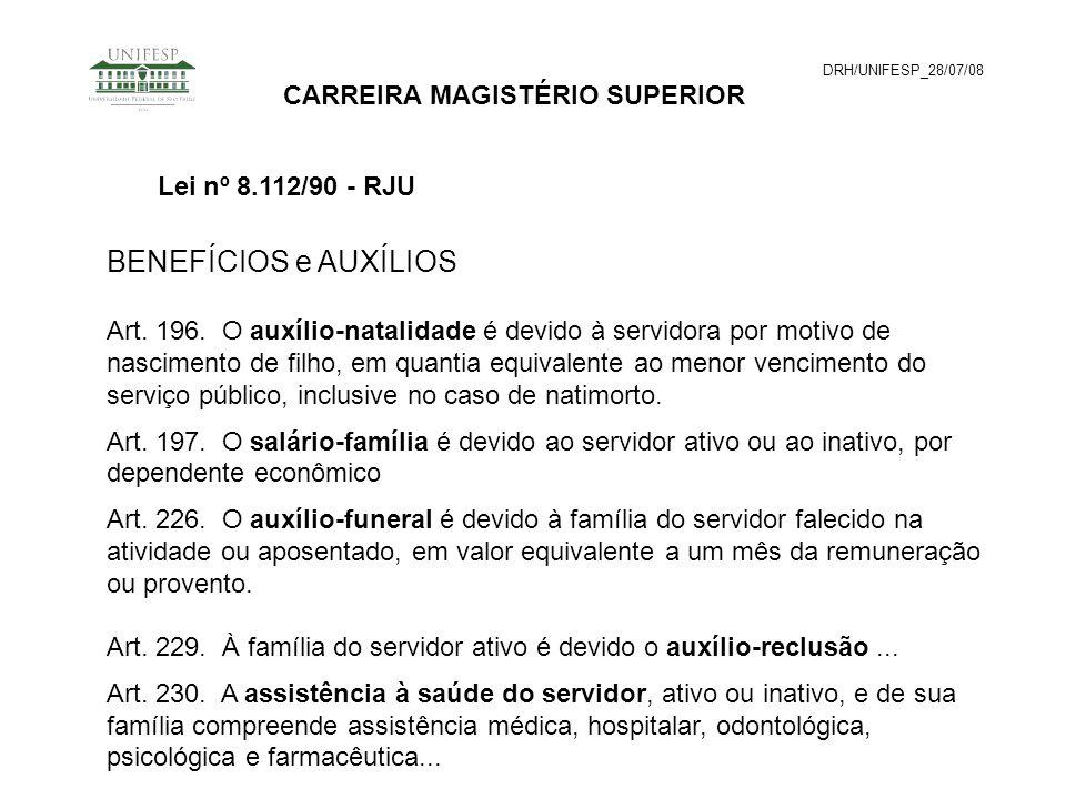 DRH/UNIFESP_28/07/08 CARREIRA MAGISTÉRIO SUPERIOR BENEFÍCIOS e AUXÍLIOS Art. 196. O auxílio-natalidade é devido à servidora por motivo de nascimento d