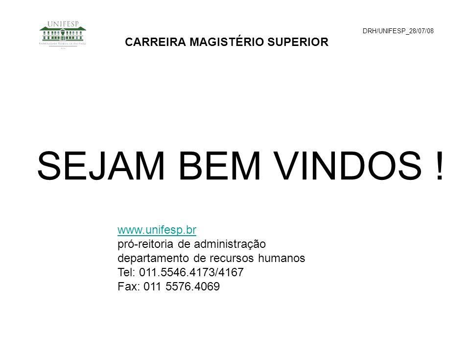 DRH/UNIFESP_28/07/08 CARREIRA MAGISTÉRIO SUPERIOR SEJAM BEM VINDOS ! www.unifesp.br pró-reitoria de administração departamento de recursos humanos Tel