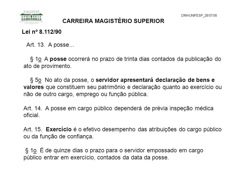 DRH/UNIFESP_28/07/08 CARREIRA MAGISTÉRIO SUPERIOR Lei nº 8.112/90 Art. 13. A posse... § 1o A posse ocorrerá no prazo de trinta dias contados da public