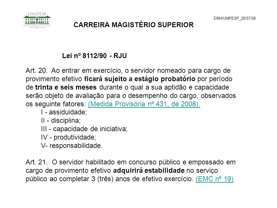 DRH/UNIFESP_28/07/08 CARREIRA MAGISTÉRIO SUPERIOR Art. 20. Ao entrar em exercício, o servidor nomeado para cargo de provimento efetivo ficará sujeito